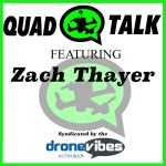 Quad Talk Podcast - Dronevibes network - Zach Thayer