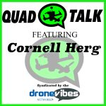 DroneVibes Podcast - Quad Talk Podcast - Cornell Herg