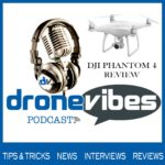 DroneVibes Podcast DJI Phantom 4